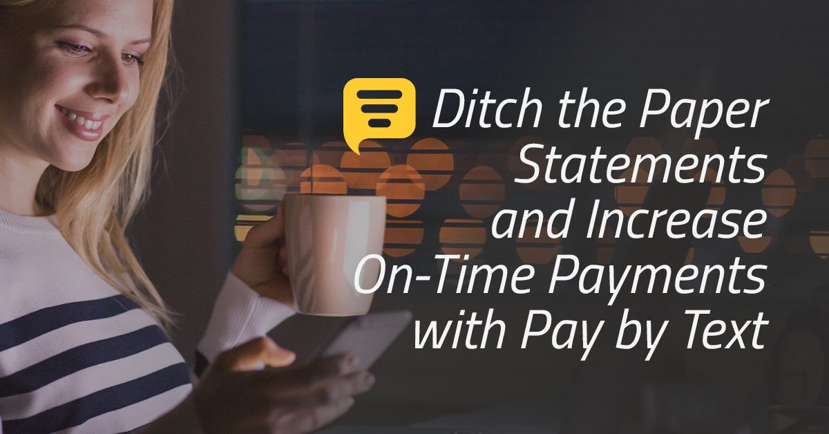 Pay By Text: Ditch the paper statements and increase on-time payments
