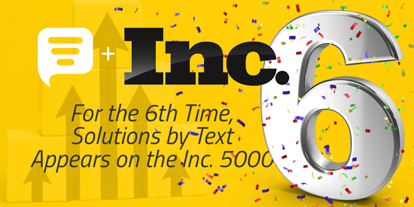 For the 6th Time Solutions by Text Appears on the Inc. 5000