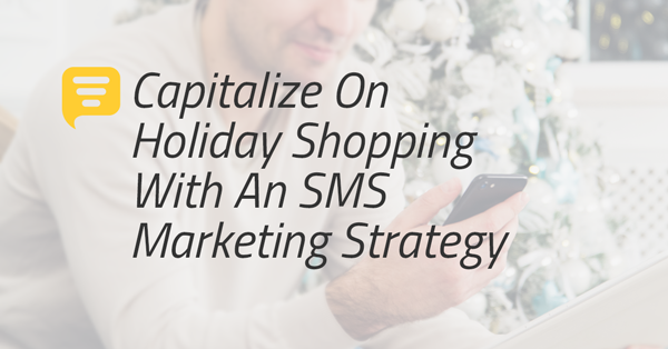 Capitalize On Holiday Shopping With An SMS Marketing Strategy