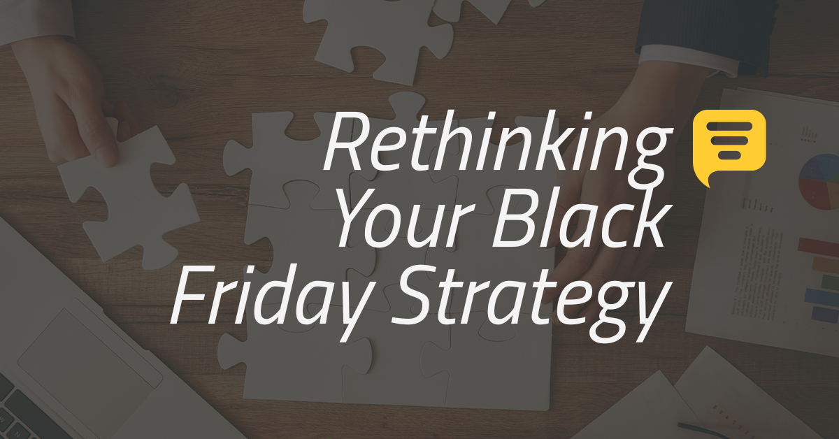 Rethinking Your Black Friday Strategy