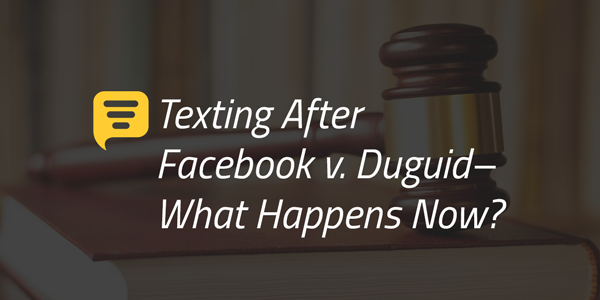 Texting After Facebook v. Duguid– What Happens Now?