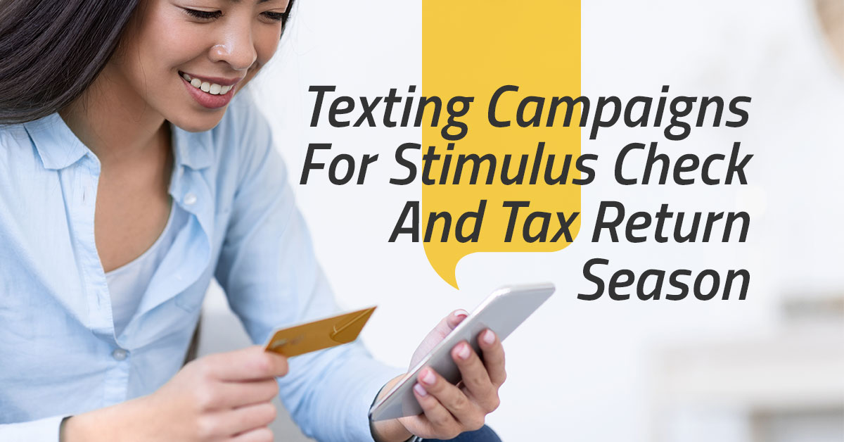 Texting Campaigns For Stimulus Check And Tax Return Season